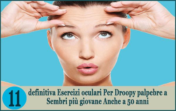 definitiva Esercizi oculari Per Droopy palpebre a Sembri più giovane Anche a 50 anni