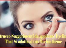 8 trucco Suggerimenti da applicare Eyeliner That Si adatta al tuo Occhio forme