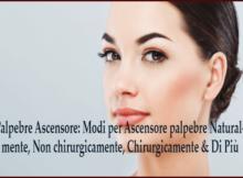Palpebre Ascensore- Modi per Ascensore palpebre Naturalmente, Non chirurgicamente, Chirurgicamente & Di Più